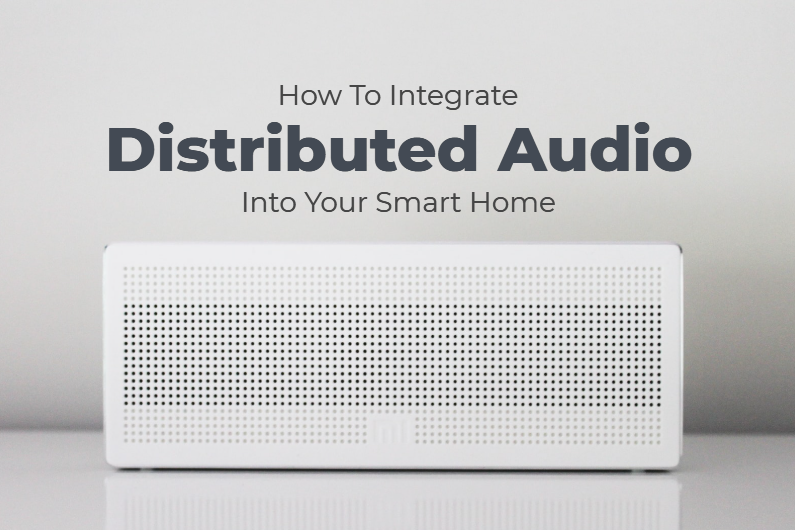How To Integrate Distributed Audio Into Your Smart Home